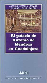 El palacio de Antonio de Mendoza en Guadalajara