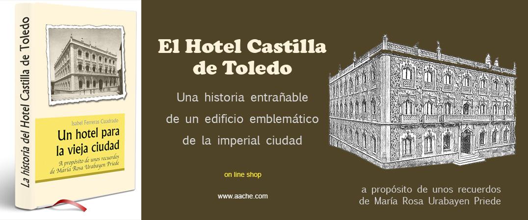 La historia del hotel Castilla de Toledo