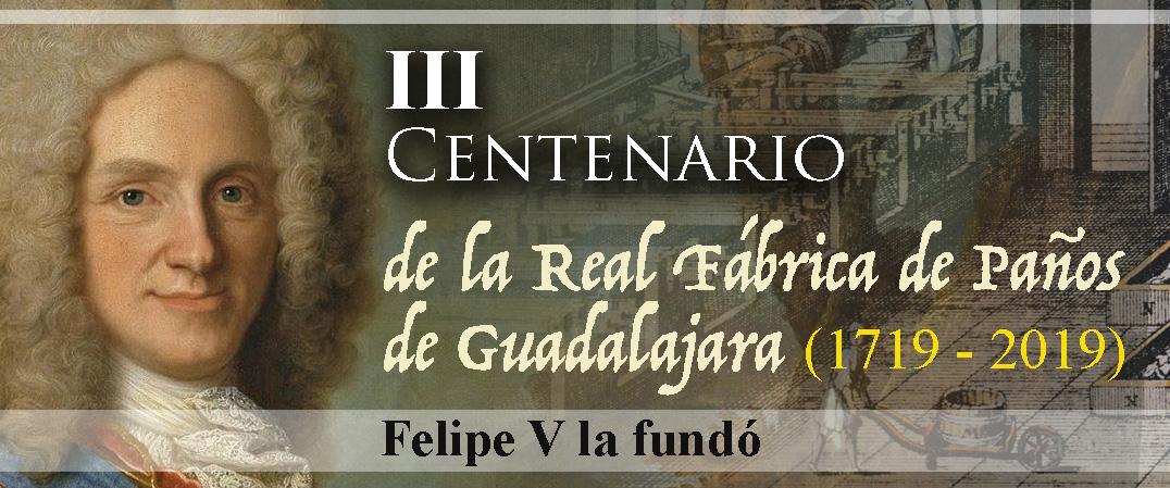 III Centenario de la Real Fábrica de Paños de Guadalajara
